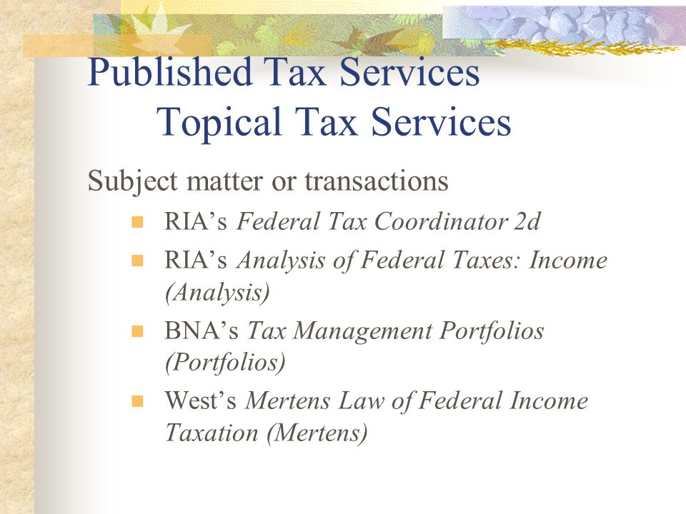 Published Tax Services Annotated Tax Services Code Section Organization Service Annotation (not-authoritative) Code section Regulations Other authorities Cases Revenue Rulings Etc.