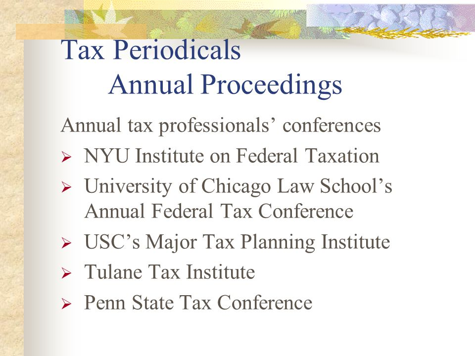 Tax Periodicals Secondary Authorities Annual proceedings Scholarly reviews Professional journals Newsletters