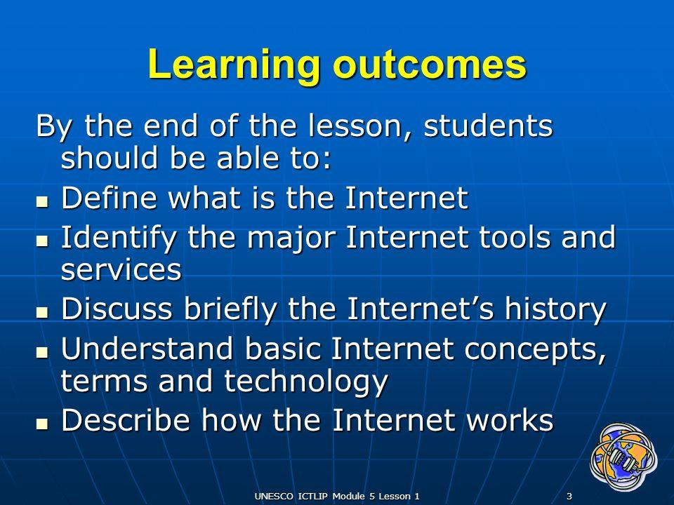 UNESCO ICTLIP Module 5 Lesson 14 Scope What is the Internet.