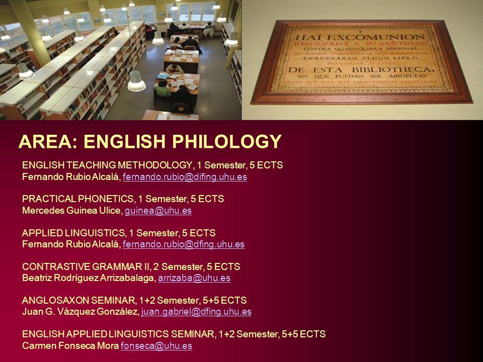 AREA: ENGLISH PHILOLOGY ENGLISH TEACHING METHODOLOGY, 1 Semester, 5 ECTS Fernando Rubio Alcalá, fernando.rubio@difing.uhu.es PRACTICAL PHONETICS, 1 Se
