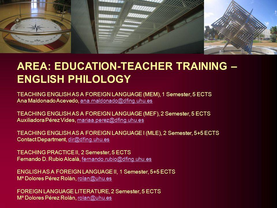 AREA: EDUCATION-TEACHER TRAINING – ENGLISH PHILOLOGY TEACHING ENGLISH AS A FOREIGN LANGUAGE (MEM), 1 Semester, 5 ECTS Ana Maldonado Acevedo, ana.maldo