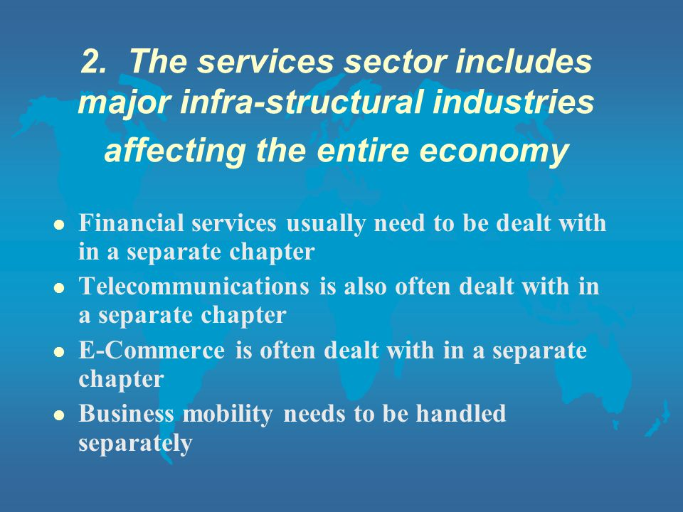 2. The services sector includes major infra-structural industries affecting the entire economy l Financial services usually need to be dealt with in a