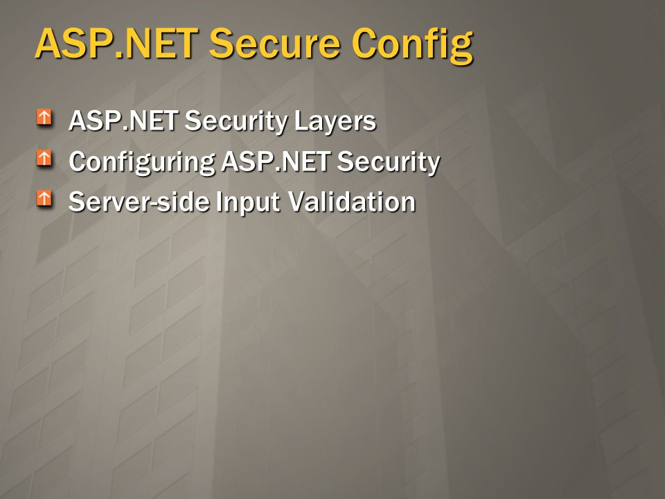 ASP.NET Secure Config ASP.NET Security Layers Configuring ASP.NET Security Server-side Input Validation