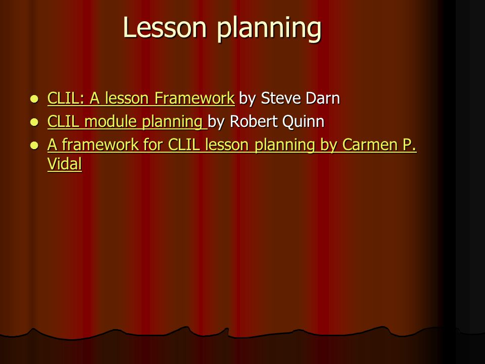 Lesson planning CLIL: A lesson Framework by Steve Darn CLIL: A lesson Framework by Steve Darn CLIL: A lesson Framework CLIL: A lesson Framework CLIL module planning by Robert Quinn CLIL module planning by Robert Quinn CLIL module planning CLIL module planning A framework for CLIL lesson planning by Carmen P.