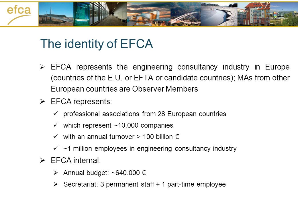 The identity of EFCA EFCA represents the engineering consultancy industry in Europe (countries of the E.U.