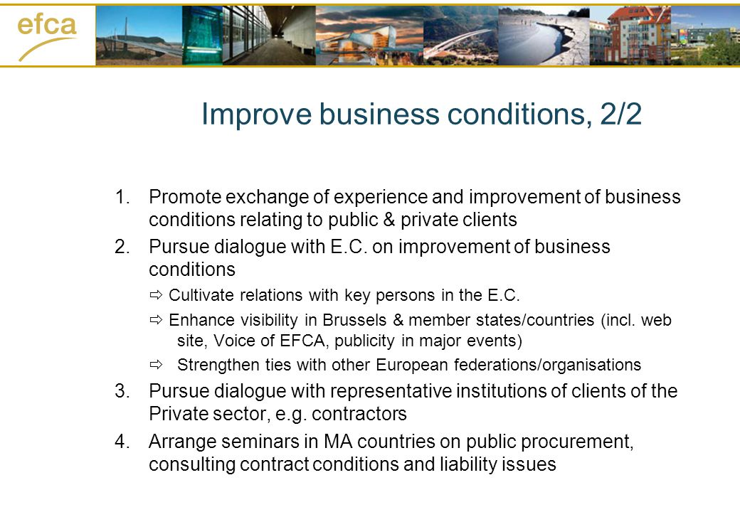 Improve business conditions, 2/2 1.Promote exchange of experience and improvement of business conditions relating to public & private clients 2.Pursue dialogue with E.C.