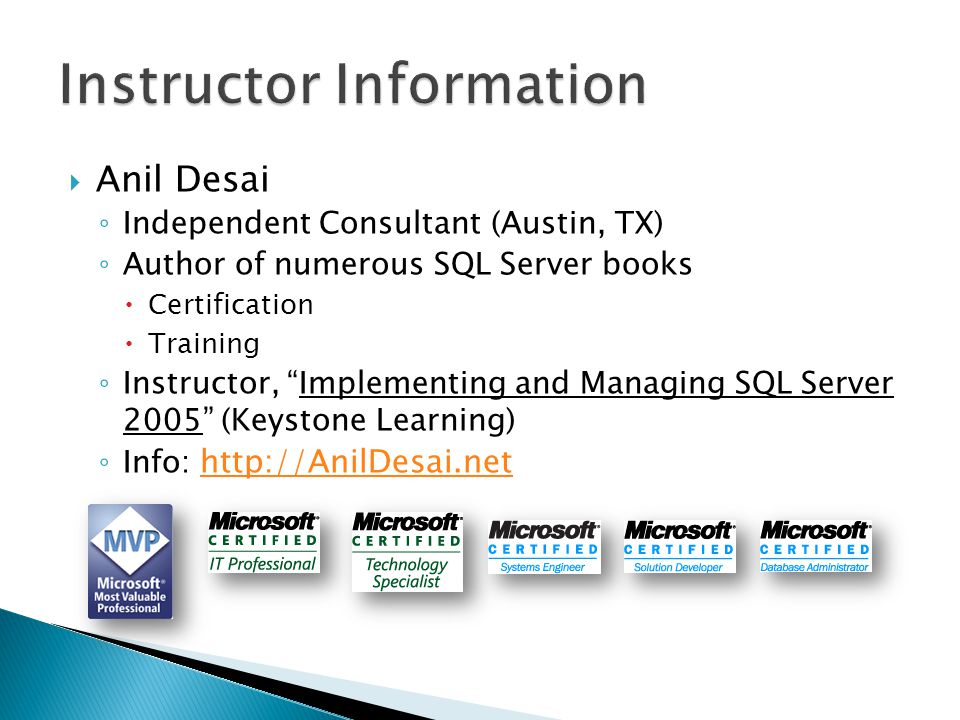 Independent Consultant (Austin, TX) Author of numerous SQL Server books Certification Training Instructor, Implementing and Managing SQL Server 2005 (