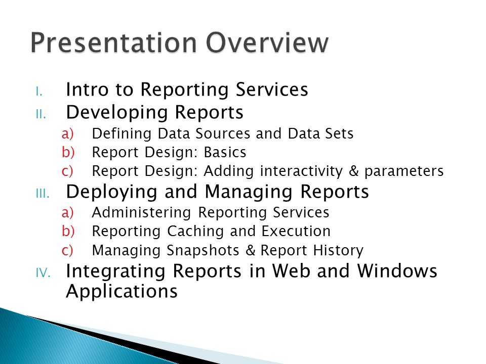 Identifies data to be used for report generation Can have many different datasets per report Requires a data source (shared or embedded) Fields are available for use in reports Dataset Options Query (Text or Stored Procedure) Fields Data Options Parameters Filters