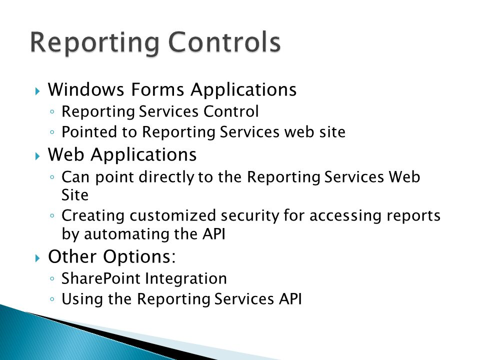 Windows Forms Applications Reporting Services Control Pointed to Reporting Services web site Web Applications Can point directly to the Reporting Serv