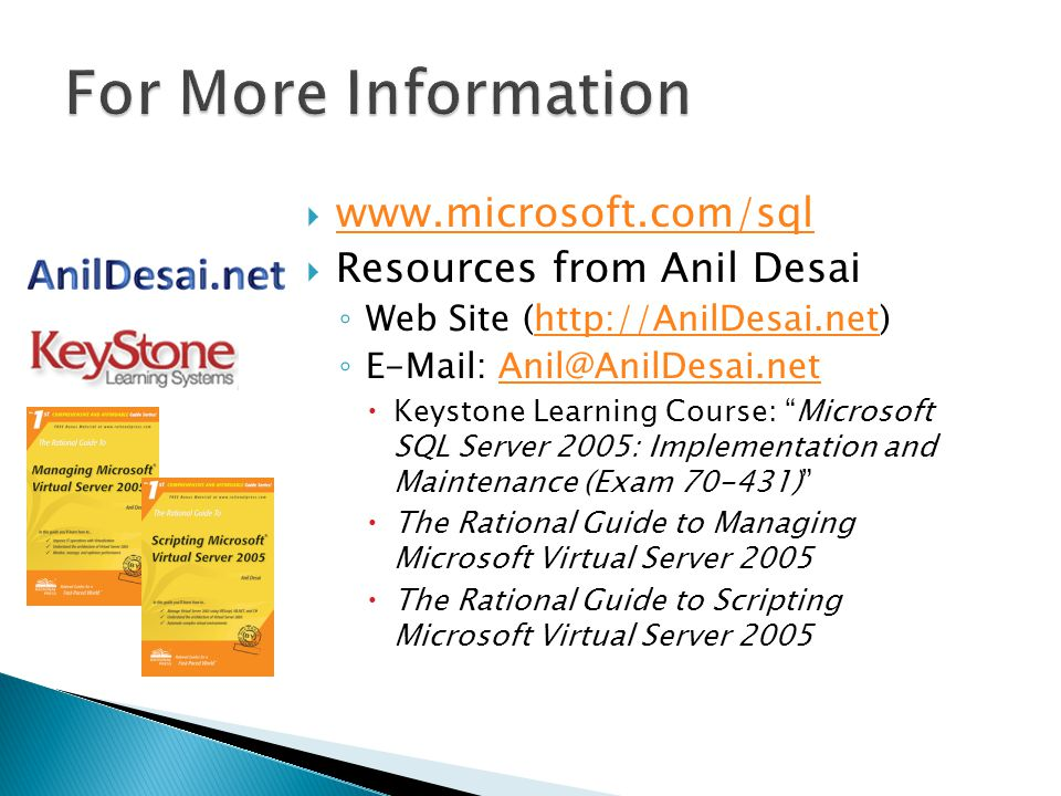 www.microsoft.com/sql Resources from Anil Desai Web Site (http://AnilDesai.net)http://AnilDesai.net E-Mail: Anil@AnilDesai.netAnil@AnilDesai.net Keyst