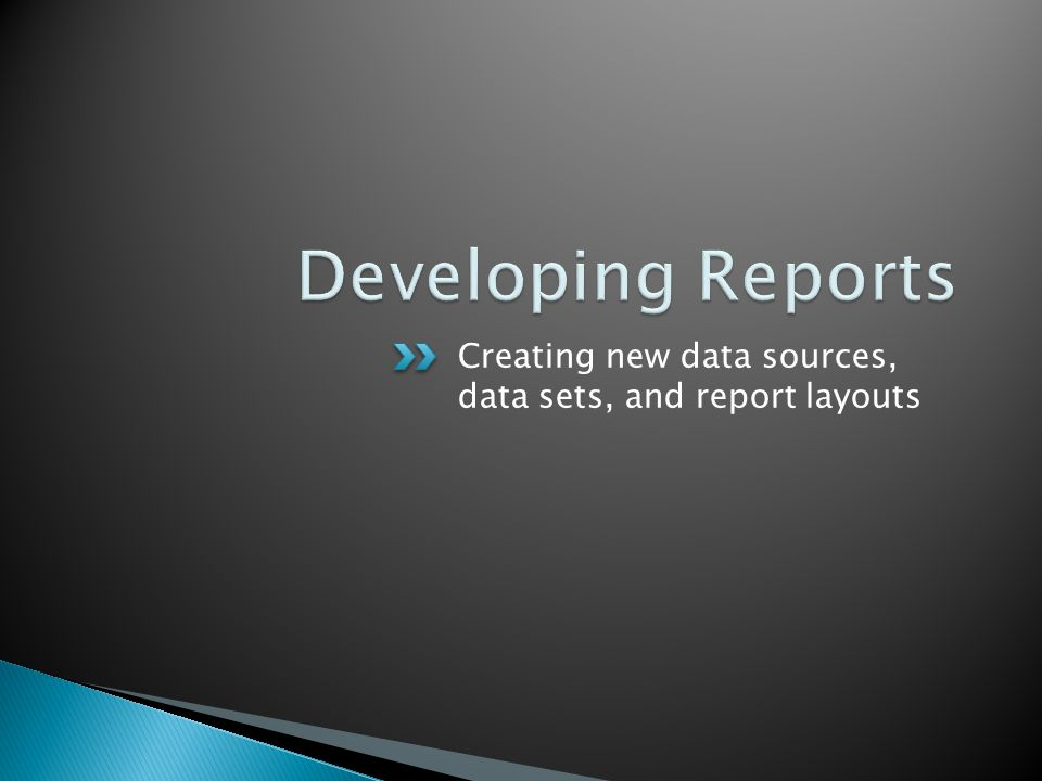 Creating new data sources, data sets, and report layouts