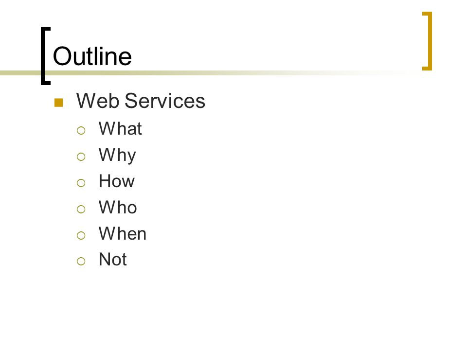 Outline Web Services What Why How Who When Not