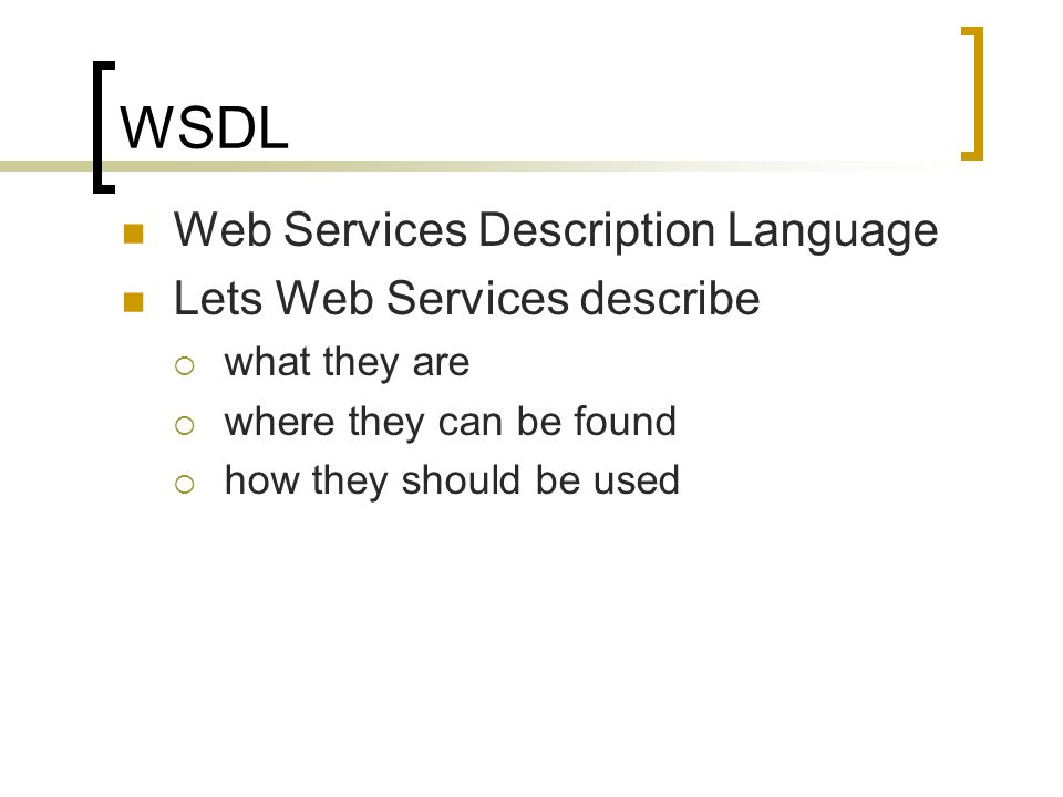 WSDL Web Services Description Language Lets Web Services describe what they are where they can be found how they should be used