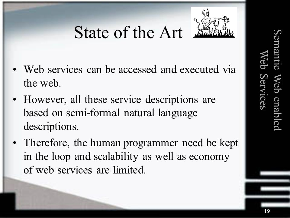 19 State of the Art Web services can be accessed and executed via the web.
