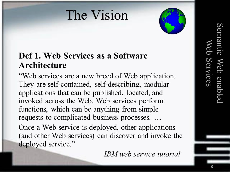 8 Def 1. Web Services as a Software Architecture Web services are a new breed of Web application.