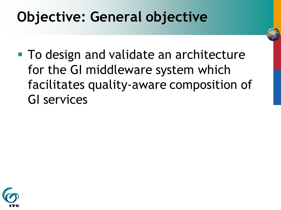Objective: General objective To design and validate an architecture for the GI middleware system which facilitates quality-aware composition of GI services