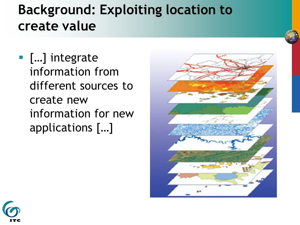 Background: Exploiting location to create value […] integrate information from different sources to create new information for new applications […]