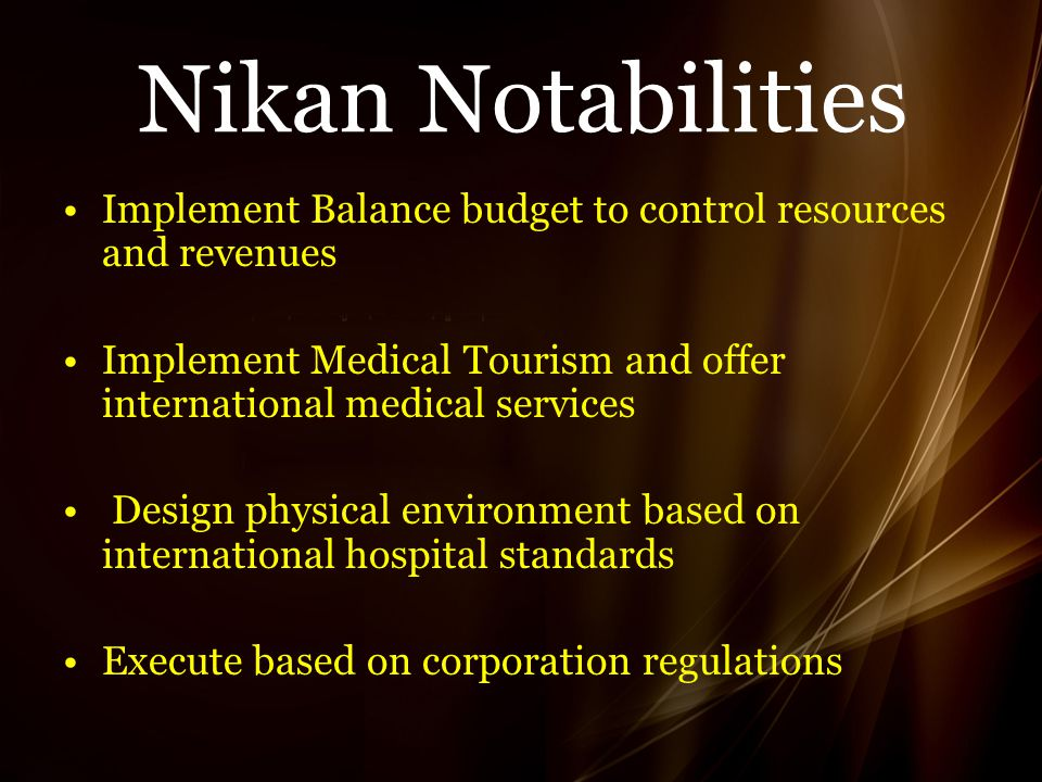 Nikan Notabilities Implement Balance budget to control resources and revenues Implement Medical Tourism and offer international medical services Design physical environment based on international hospital standards Execute based on corporation regulations