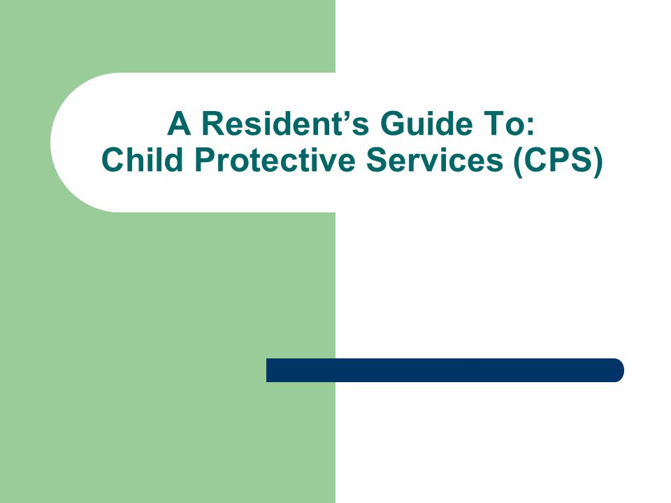 Child Protective Services The goal of Child Protective Services (CPS) is to provide children protection and provide them a safe environment.