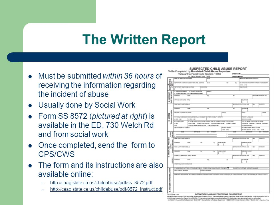 The Written Report Must be submitted within 36 hours of receiving the information regarding the incident of abuse Usually done by Social Work Form SS
