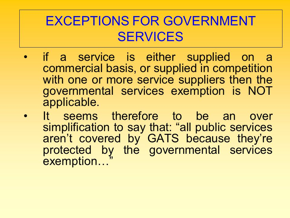 EXCEPTIONS FOR GOVERNMENT SERVICES if a service is either supplied on a commercial basis, or supplied in competition with one or more service supplier