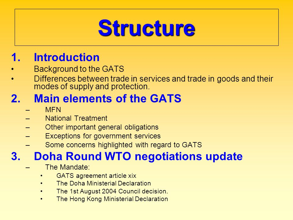 Structure 1.Introduction Background to the GATS Differences between trade in services and trade in goods and their modes of supply and protection. 2.M