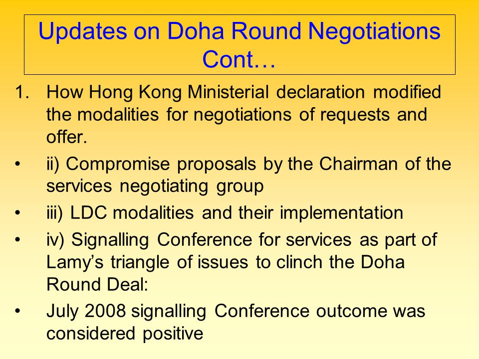 Updates on Doha Round Negotiations Cont… 1.How Hong Kong Ministerial declaration modified the modalities for negotiations of requests and offer. ii) C