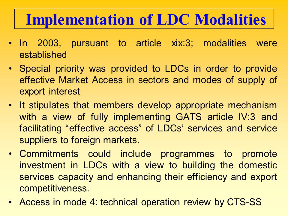 Implementation of LDC Modalities In 2003, pursuant to article xix:3; modalities were established Special priority was provided to LDCs in order to pro