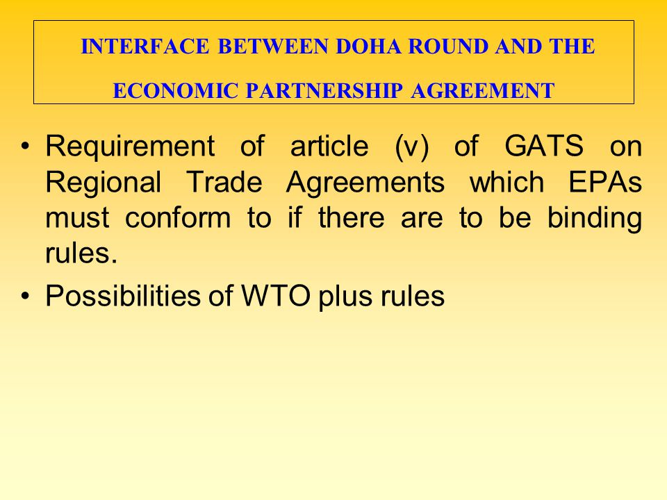 INTERFACE BETWEEN DOHA ROUND AND THE ECONOMIC PARTNERSHIP AGREEMENT Requirement of article (v) of GATS on Regional Trade Agreements which EPAs must co