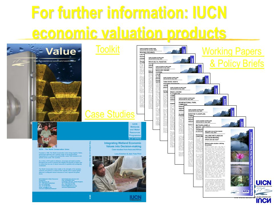 For further information: IUCN economic valuation products Working Papers & Policy Briefs Toolkit Case Studies
