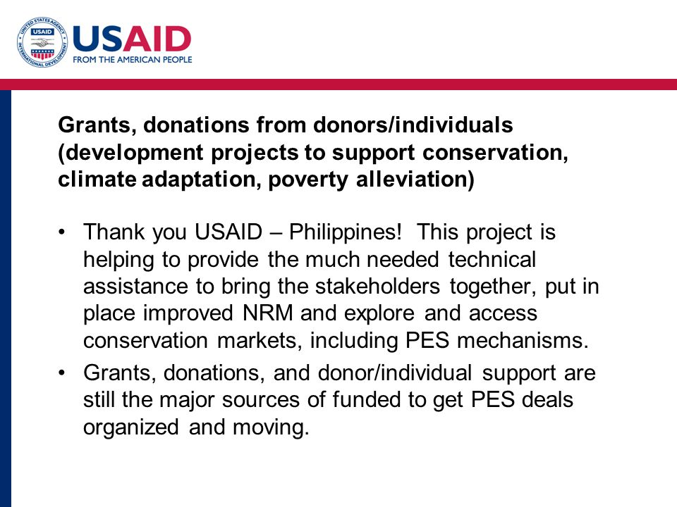Grants, donations from donors/individuals (development projects to support conservation, climate adaptation, poverty alleviation) Thank you USAID – Philippines.