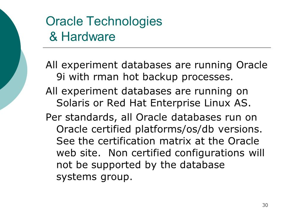 30 Oracle Technologies & Hardware All experiment databases are running Oracle 9i with rman hot backup processes. All experiment databases are running