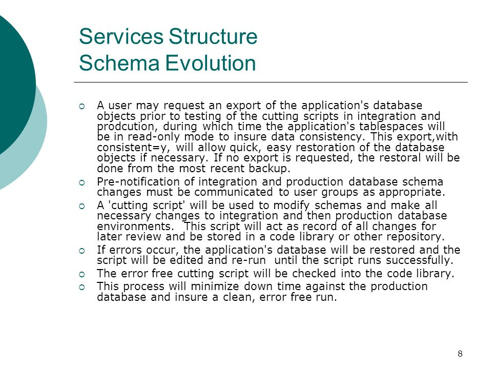 8 Services Structure Schema Evolution A user may request an export of the application's database objects prior to testing of the cutting scripts in in