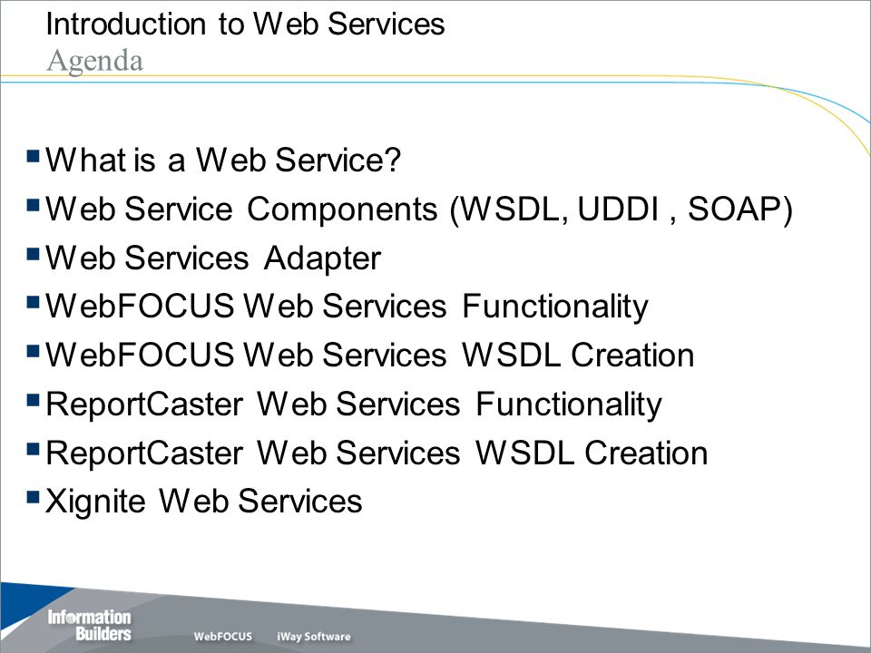 Copyright 2007, Information Builders.Slide 3 What is a Web Service.