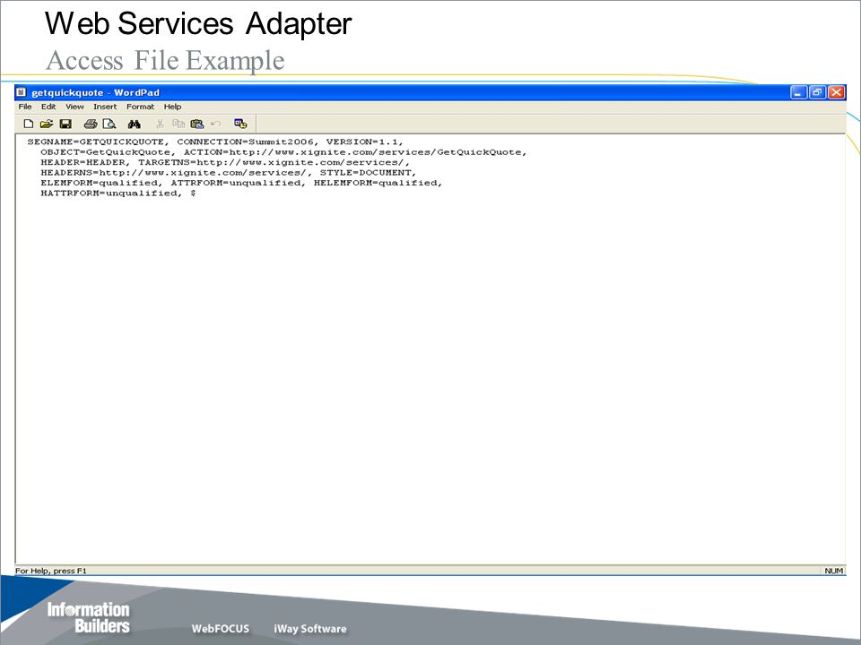 Copyright 2007, Information Builders. Slide 28 Web Services Adapter Access File Example
