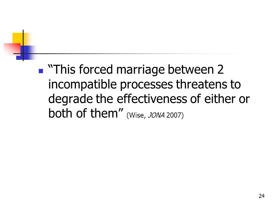 24 This forced marriage between 2 incompatible processes threatens to degrade the effectiveness of either or both of them (Wise, JONA 2007)