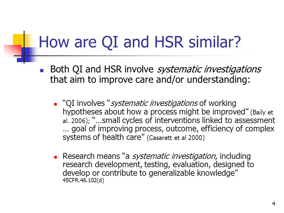 4 How are QI and HSR similar? Both QI and HSR involve systematic investigations that aim to improve care and/or understanding: QI involves systematic