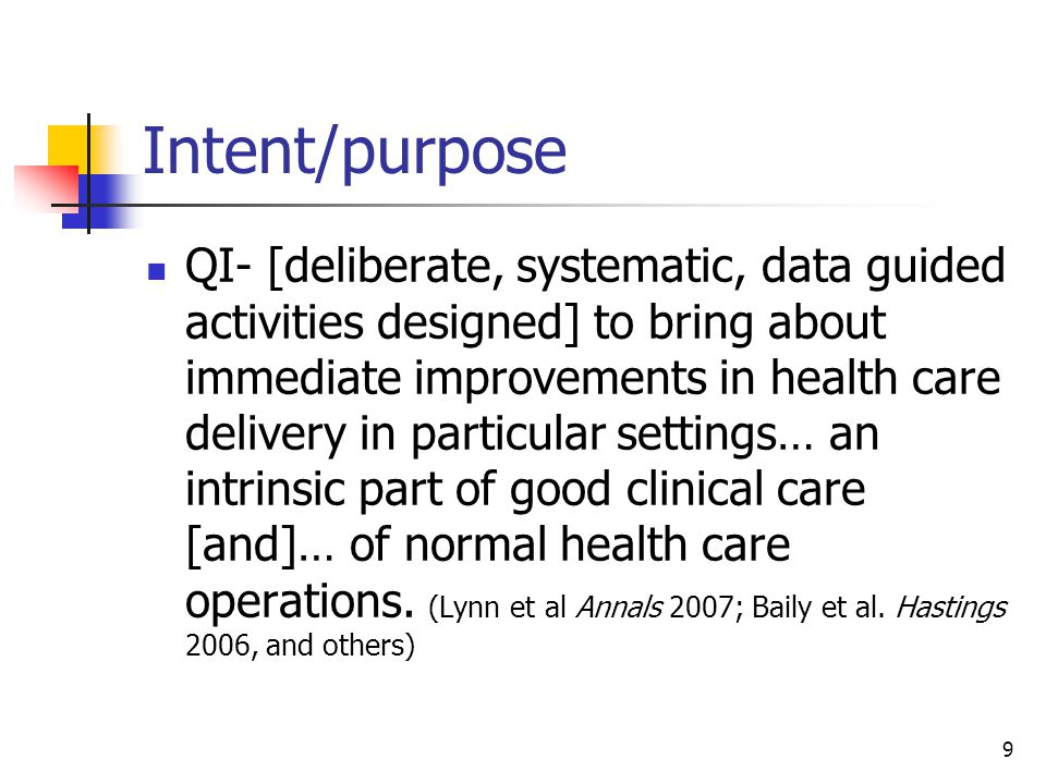 10 Intent/purpose HSR-the goal and purpose of HSR is to develop socially valuable generalizable knowledge about health, disease, treatment…with the potential to contribute, sooner or later, to improvements in human health.
