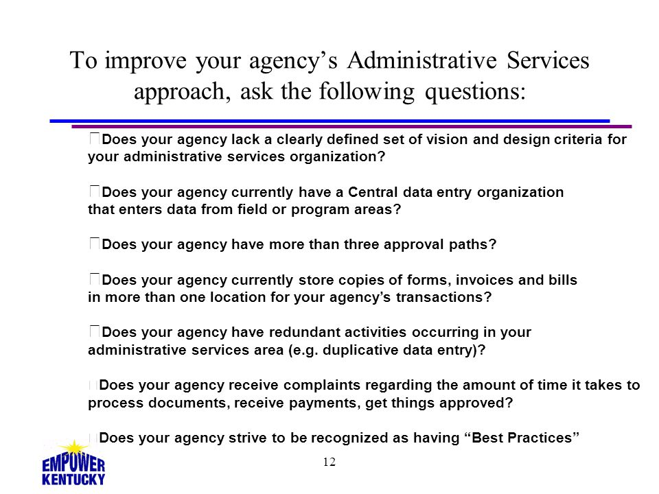 12 To improve your agencys Administrative Services approach, ask the following questions: Does your agency lack a clearly defined set of vision and de