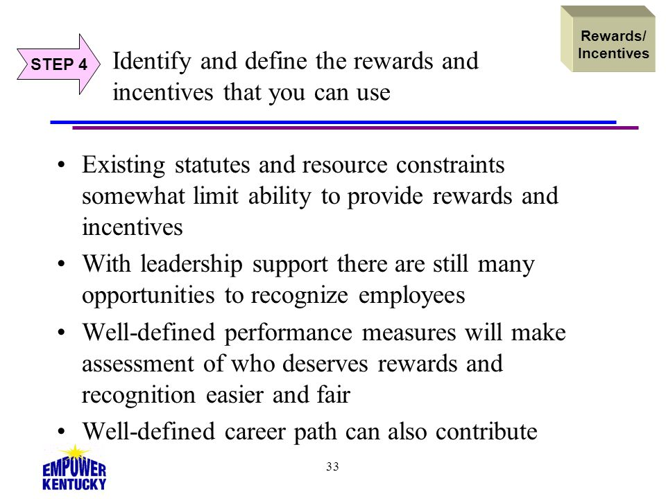 33 Existing statutes and resource constraints somewhat limit ability to provide rewards and incentives With leadership support there are still many op
