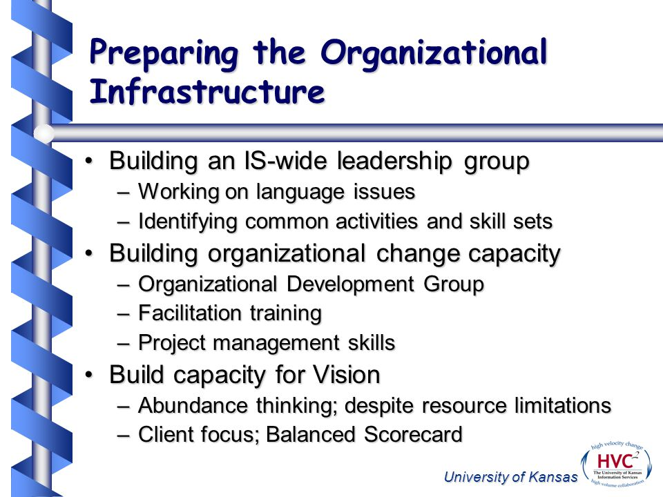 University of Kansas Preparing the Organizational Infrastructure Building an IS-wide leadership groupBuilding an IS-wide leadership group –Working on