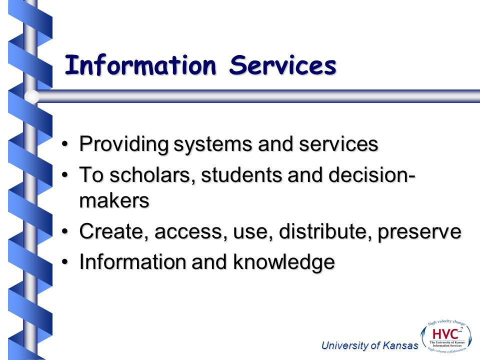 University of Kansas Information Services Providing systems and servicesProviding systems and services To scholars, students and decision- makersTo sc