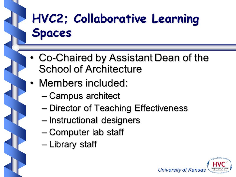 University of Kansas HVC2; Collaborative Learning Spaces Co-Chaired by Assistant Dean of the School of ArchitectureCo-Chaired by Assistant Dean of the