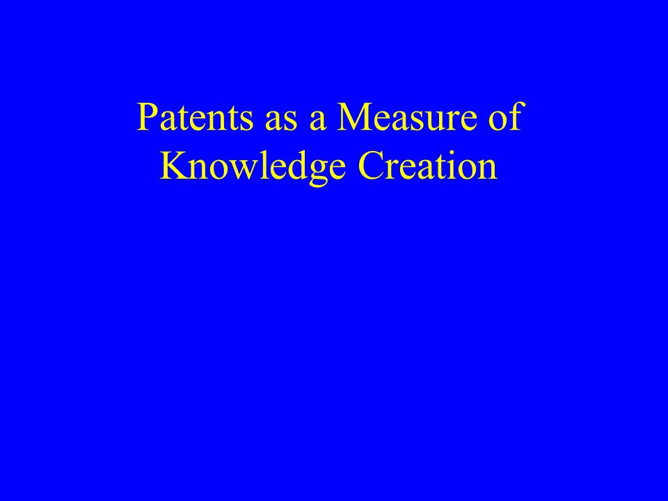 Patents as a Measure of Knowledge Creation