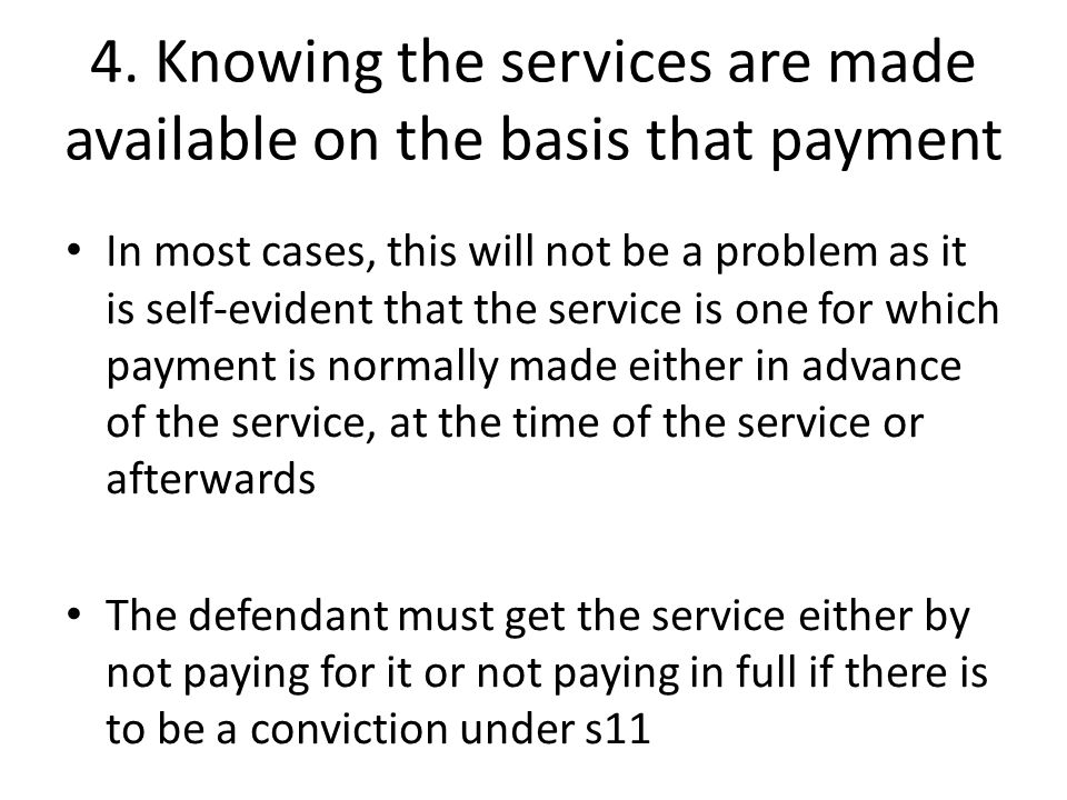 4. Knowing the services are made available on the basis that payment In most cases, this will not be a problem as it is self-evident that the service