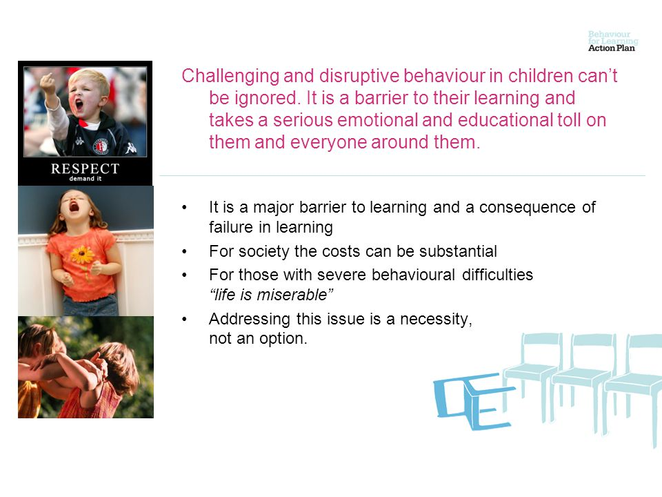 Challenging and disruptive behaviour in children cant be ignored.