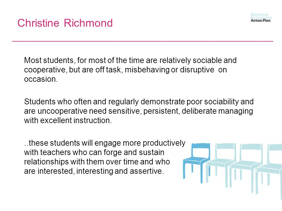 Christine Richmond Most students, for most of the time are relatively sociable and cooperative, but are off task, misbehaving or disruptive on occasion.