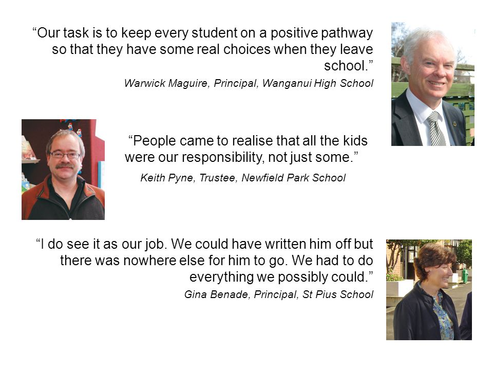 Our task is to keep every student on a positive pathway so that they have some real choices when they leave school.