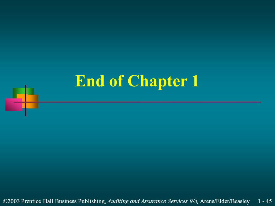 ©2003 Prentice Hall Business Publishing, Auditing and Assurance Services 9/e, Arens/Elder/Beasley 1 - 45 End of Chapter 1