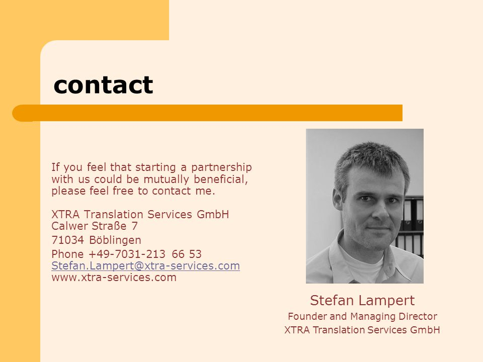 contact If you feel that starting a partnership with us could be mutually beneficial, please feel free to contact me. XTRA Translation Services GmbH C